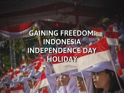 Gaining Freedom: Indonesia Independence Day Holiday