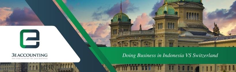Doing Business in Indonesia VS Switzerland