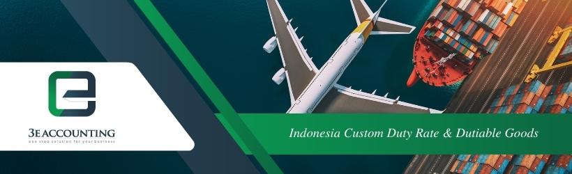 Indonesia Custom Duty Rate & Dutiable Goods